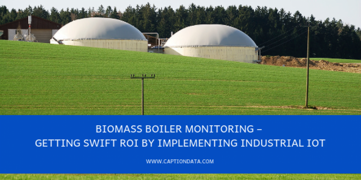Biomass boiler monitoring – Getting swift ROI by implementing Industrial IoT