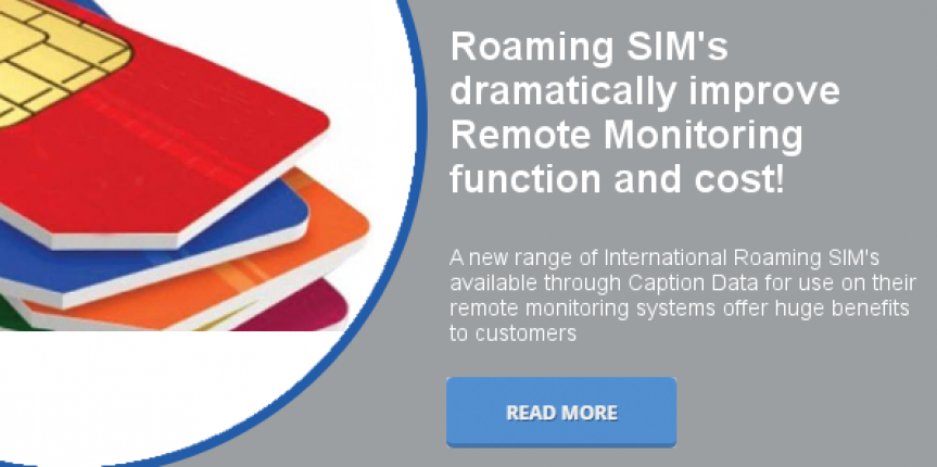Roaming SIM's dramatically improve Remote Monitoring function and cost
